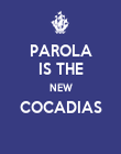 PAROLA IS THE NEW COCADIAS  - Personalised Poster large