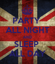PARTY  ALL NIGHT AND SLEEP  ALL DAY - Personalised Poster large