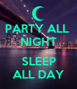 PARTY ALL  NIGHT  SLEEP ALL DAY - Personalised Poster large