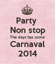 Party  Non stop The days has come Carnaval 2014 - Personalised Poster large