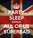 PARTY SLEEP REPEAT ALL OF US SUPERBAD - Personalised Poster large