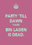 PARTY 'TILL DAWN 'CAUSE BIN LADEN IS DEAD. - Personalised Poster large