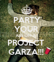 PARTY YOUR  ASS OFF AT PROJECT  GARZA!!!  - Personalised Poster large