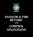 PASSION & FIRE BEYOND  OUR CONTROL \0/\o/\O/\o/\0/ - Personalised Poster large