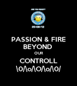 PASSION & FIRE BEYOND  OUR CONTROLL \0/\o/\O/\o/\0/ - Personalised Poster large