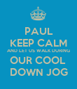 PAUL KEEP CALM AND LET US WALK DURING OUR COOL  DOWN JOG - Personalised Poster large