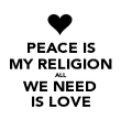 PEACE IS MY RELIGION ALL WE NEED IS LOVE - Personalised Poster large