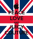 PEACE LOVE AND JUICY COUTURE - Personalised Poster large