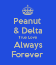 Peanut  & Delta True Love  Always Forever  - Personalised Poster large