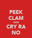 PEEK CLAM DAN CRY RA NO - Personalised Poster large