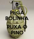 PEGA BOLINHA E PUXA O PINO - Personalised Poster large