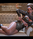 PEGA SUA INVEJA E VAI PRA... RALA SUA MANDADA (Valesca Diva Popozuda) - Personalised Poster large