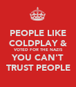 PEOPLE LIKE COLDPLAY & VOTED FOR THE NAZIS YOU CAN'T TRUST PEOPLE - Personalised Poster large