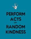 PERFORM ACTS OF RANDOM KINDNESS - Personalised Poster large