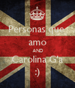Personas que  amo AND Carolina G'a :) - Personalised Poster small