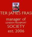 PETER JAMES FRASER manager of LONDON TRANSPORT  SOCIETY est. 2006 - Personalised Poster large