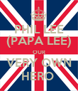 PHIL LEE (PAPA LEE) OUR VERY OWN HERO  - Personalised Poster large