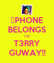 ✷PHONE BELONGS TO T3RRY GUWAY!! - Personalised Poster large