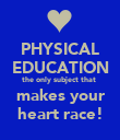 PHYSICAL EDUCATION the only subject that  makes your heart race! - Personalised Poster large