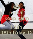 pinda  keep calm its  fida's 18th b'day :D - Personalised Poster large