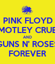 PINK FLOYD MOTLEY CRUE AND GUNS N' ROSES FOREVER - Personalised Poster large