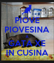 PIOVE PIOVESINA A GATA XE IN CUSINA - Personalised Poster large