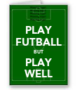 PLAY FUTBALL BUT PLAY WELL - Personalised Poster large