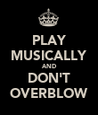 PLAY MUSICALLY AND DON'T OVERBLOW - Personalised Poster large