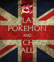 PLAY POKEMON AND CATCH EM' ALL - Personalised Poster large