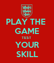 PLAY THE  GAME TEST  YOUR SKILL - Personalised Poster large