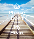 Please Don't Break My Heart - Personalised Poster small