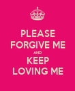 PLEASE FORGIVE ME AND KEEP LOVING ME - Personalised Poster large