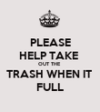 PLEASE HELP TAKE  OUT THE  TRASH WHEN IT  FULL - Personalised Poster large