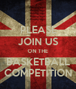 PLEASE JOIN US ON THE BASKETBALL COMPETITION - Personalised Poster large