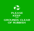 PLEASE KEEP  OUR  GROUNDS CLEAR OF RUBBISH  - Personalised Poster large