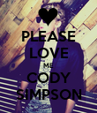 PLEASE LOVE ME CODY SIMPSON - Personalised Poster large