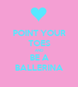 POINT YOUR TOES AND BE A BALLERINA - Personalised Poster large