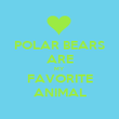 POLAR BEARS ARE MY FAVORITE ANIMAL - Personalised Poster large