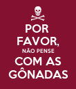 POR  FAVOR, NÃO PENSE COM AS GÔNADAS - Personalised Poster large