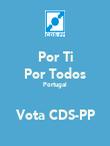Por Ti Por Todos Portugal  Vota CDS-PP - Personalised Poster large