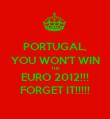 PORTUGAL, YOU WON'T WIN THE EURO 2012!!! FORGET IT!!!!! - Personalised Poster large