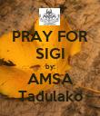 PRAY FOR SIGI by: AMSA Tadulako - Personalised Poster large