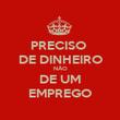 PRECISO  DE DINHEIRO NÃO DE UM EMPREGO - Personalised Poster large
