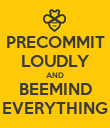 PRECOMMIT LOUDLY AND BEEMIND EVERYTHING - Personalised Poster large