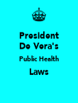 President  De Vera's   Public Health  Laws  - Personalised Poster large