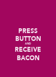 PRESS BUTTON AND RECEIVE BACON - Personalised Poster large