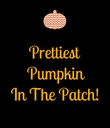 Prettiest  Pumpkin In The Patch!  - Personalised Poster large