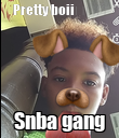 Pretty boii😚😚😚 Snba gang - Personalised Poster large