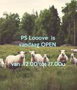 PS Looove  is vandaag OPEN    van  12.00 tot 17.00u - Personalised Poster large