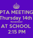PTA MEETING Thursday 14th  November AT SCHOOL  2:15 PM - Personalised Poster large